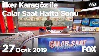 27 Ocak 2019 İlker Karagöz ile Çalar Saat Hafta Sonu