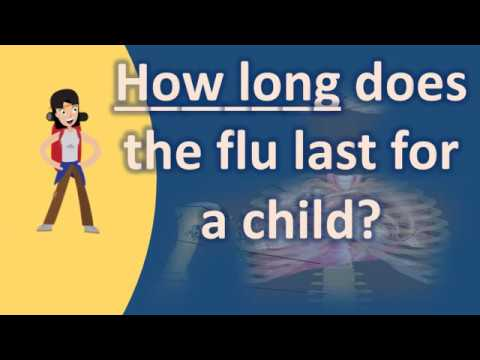 How long does the flu last for a child ? |Health Channel Best Answers