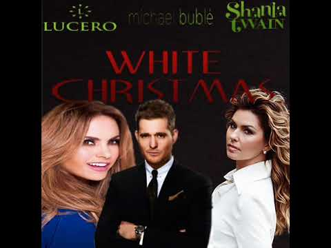 Lucero - White Christmas (Ft. Michael Bublé & Shania Twain) - YouTube