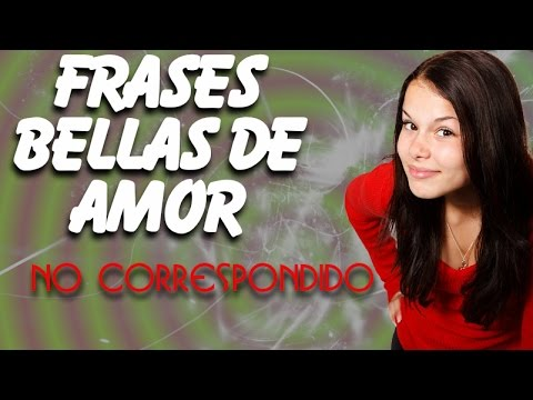 Frases Bellas De Amor No Correspondido Youtube