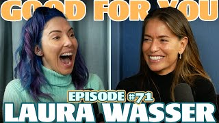 Ep #71: LAURA WASSER | Good For You Podcast with Whitney Cummings