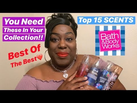 BATH & BODY WORKS TOP 15 SCENTS   YOU NEED THESE IN YOUR COLLECTION!