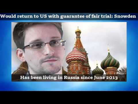 Would return to US with guarantee of fair trial: Snowden