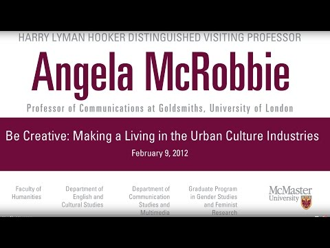 Angela McRobbie - Be Creative: Making a Living in the Urban Culture Industries
