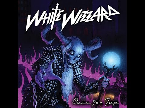 White Wizzard - Over The Top - Limited Edition (Full Album) - 2010