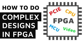 How To Create Difficult FPGA Designs with CPU, MCU, PCIE, ... ( with Adam Taylor )