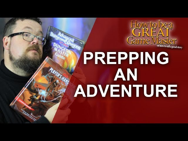 Great GM: How to prepare an adventure for your Role Playing game - RPG Great Game Master Tips