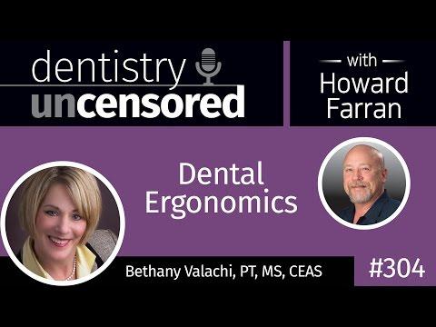 304 Dental Ergonomics with Bethany Valachi : Dentistry Uncensored with Howard Farran