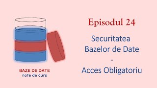Baze de Date | S1E24 | Securitatea Bazelor de Date - Acces Obligatoriu
