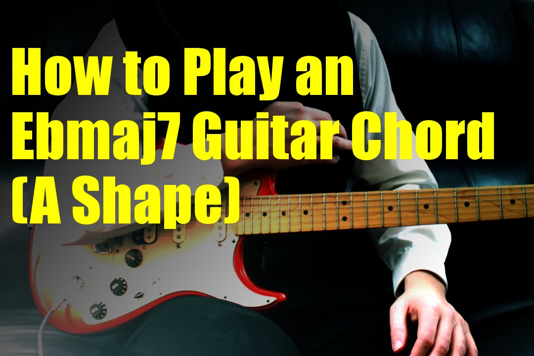 How To Play An Ebmaj7 Guitar Chord A Shape Youtube