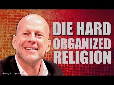 Die Hard Organized Religion #527