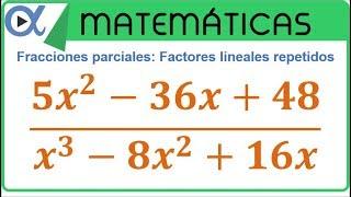 Descomposición en fracciones parciales factores lineales repetidos ejemplo 3 de 3