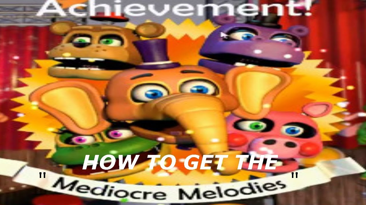 How To Get The Mediocre Melodies Achievement In Fnaf 6