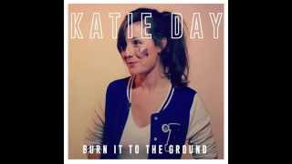 "Katie Day ""Burn It to the Ground"""