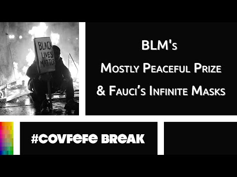 [#Covfefe Break] BLM's Mostly Peaceful Prize and Fauci's Infinite Masks
