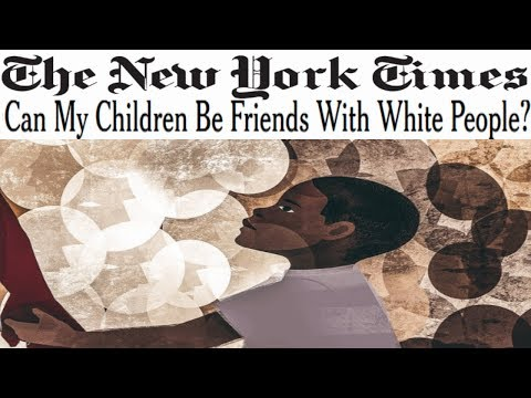 """New York Times Asks, """"Can My Children Be Friends With White People?"""" They Say No."""