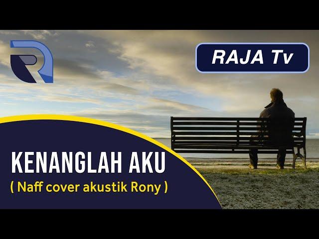 Kenanglah Aku - Naff cover Rony Hermansyah