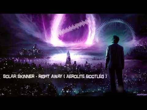 Solar Skinner - Right Away (Aerolite Bootleg) [HQ Free]