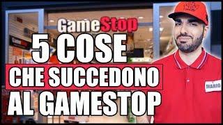 ALTRE 5 COSE CHE SUCCEDONO AL GAMESTOP