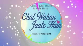 Chal Wahan Jaate Hain Full Song - Arijit Singh | Tiger Shroff, Kriti Sanon
