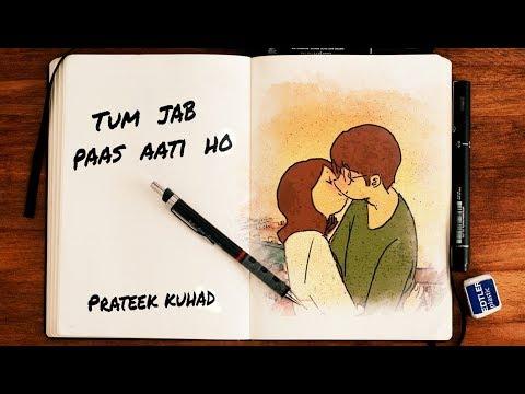 Tum Jab Paas Aati Ho - Prateek Kuhad [Lyrical]