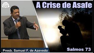 Salmos 73 - A Crise de Asafe - Prebs. Samuel F. de Azevedo