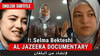 Selma Bekteshi - Al Jazeera Documentary Video with English Subtitle - 2019