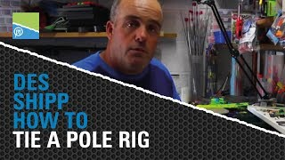 *HOW TO* Tie A Pole Rig with Des Shipp
