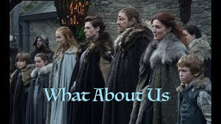 GAME OF THRONES || What About Us || House Stark