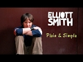 Elliott Smith: Plain & Simple - RETROACTIVE REVIEW