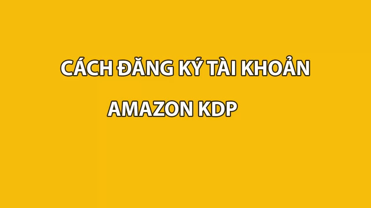 Kiếm Tiền Với Amazon Kindle, Hướng Dẫn Tạo Tài Khoản Amazon Kdp Từ A-Z – Tạo Đăng Ký TK Amazon Kdp.