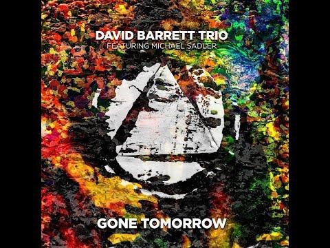 David Barrett Trio feat. Michael Sadler-Gone Tomorrow (Official Video)