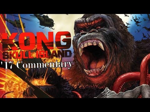 The Addendum of Kong! 4- Kong Skull Island (2017) Commentary