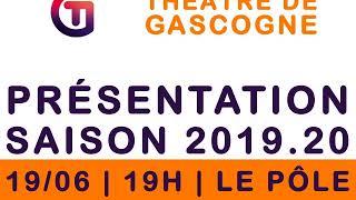 PRÉSENTATION DE LA SAISON CULTURELLE DU THÉÂTRE DE GASCOGNE 2019/2020