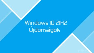 Windows 10 Sun Valley (21H2) újdonságai
