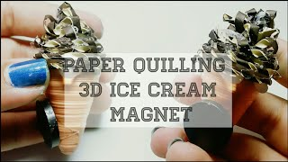HOW TO MAKE Paper Quilling 3d ICE CREAM MAGNET/ 3d paper quilling /paper quilling tutorial.