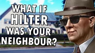 What if Hilter Was Your Neighbour? (Who Is This Man)