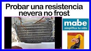 Cómo probar una resistencia nevera no frost Mabe