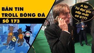 Bản tin Troll Bóng Đá số 173: Tứ đại gia Real, Barca, M.U, Liver sấp mặt và điện thoại của Modr