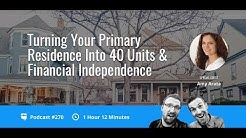 Turning Your Primary Residence Into 40 Units & Financial Independence with Amy Arata | BP 270
