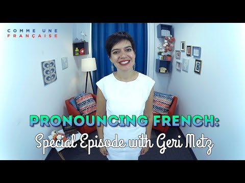 How to Improve Your French Pronunciation (with Geri Metz!)