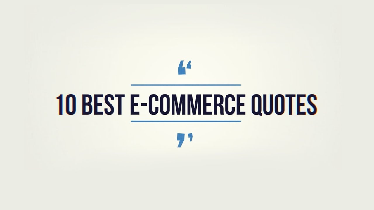20 Best E Commerce Quotes From The Experts
