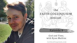 God and Time with Ryan Mullins on the Faith Colloquium podcast