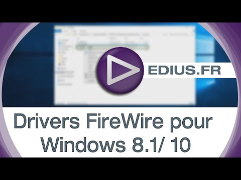 EDIUS FR Podcast - Drivers FireWire pour Windows 8 1 et