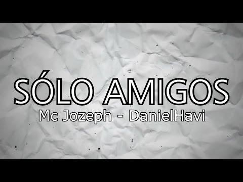 SÓLO AMIGOS 👫 Mc Jozeph Ft DanielHavi | Letra