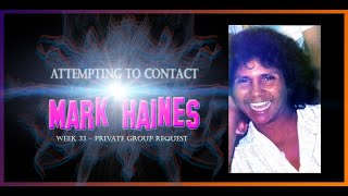 Attempting To Contact #MarkHaines - Week 33 Private Group Request