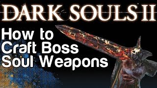 How to Craft Boss Soul Weapons - Dark Souls 2 | WikiGameGuides