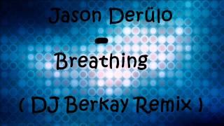 Jason  Derülo - Breathing ( Dj Berkay Mix ).wmv