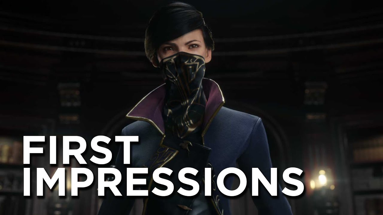 Dishonored 2 First Impressions - Definitely Worth Your Attention