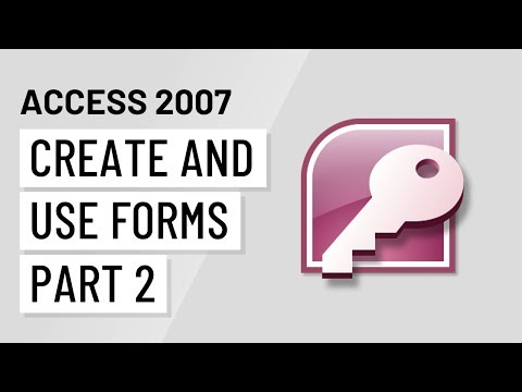 Access 2007: Creating And Using Forms Part 2